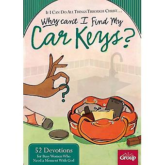 If I Can Do All Things Through Christ... Why Cant I Find My Car Keys?: 52 Devotions for Busy Women Who Need a Moment with God