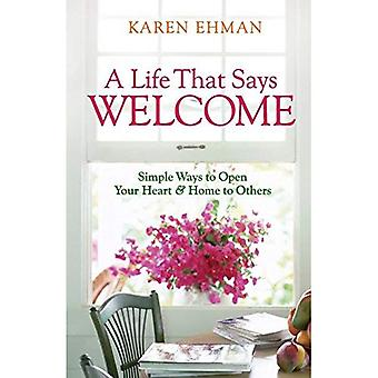A Life That Says Welcome: Simple Ways to Open Your Heart and Home to Others