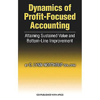 Dynamics of Profit-Focused Accounting: Attaining Sustained Value and Bottom-Line Improvement
