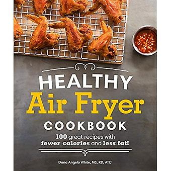 Healthy Air Fryer Cookbook:� 100 Great Recipes with Fewer Calories and Less Fat