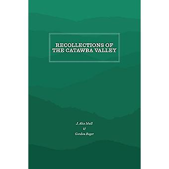 Recollections of the Catawba Valley by J. Alex Mull - 9781469638379 B