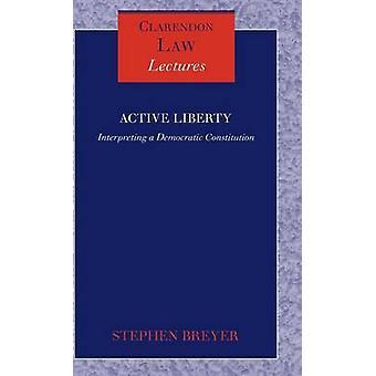 Aktiva Liberty tolka en demokratisk konstitution av Breyer & Stephen G.