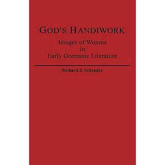 Gods Handiwork Images of Women in Early Germanic Literature by Schrader & Richard J.