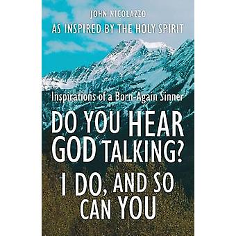 DO YOU HEAR GOD TALKING I DO AND SO CAN YOU by Spirit & Holy