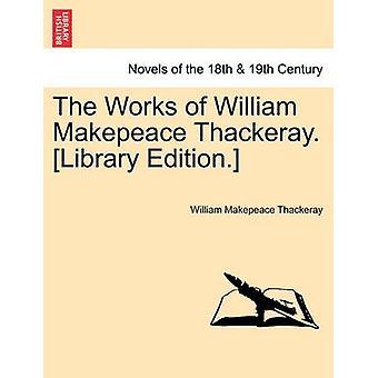 Los trabajos de William Makepeace Thackeray. Edición de biblioteca. por Thackeray y William Makepeace