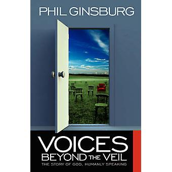 Voices Beyond the Veil  The Story of God Humanly Speaking by Ginsburg & Phil