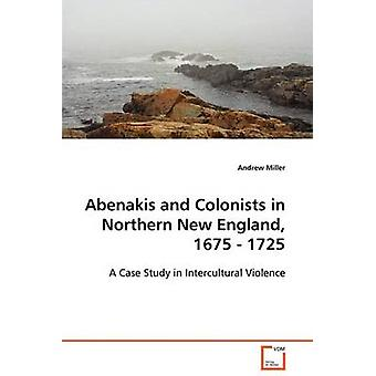 Abenakis och kolonister i norra New England 1675 1725 av Miller & Andrew