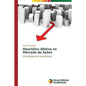 Heurstica Afetiva aucun Mercado de Aes par Gonzalez Ricardo