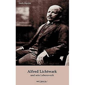 Alfred Lichtwark Und Sein Lebenswerk by Marcks & Erich