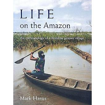 Life on the Amazon - The Anthropology of a Brazilian Peasant Village b