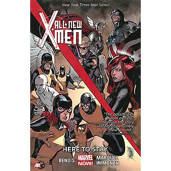 All-New X-Men - Volume 2 - Here to Stay (Marvel Now) by Brian Michael B