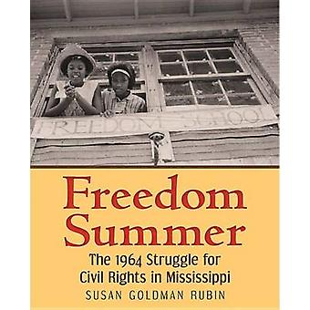 Freedom Summer - The 1964 Struggle for Civil Rights in Mississippi by