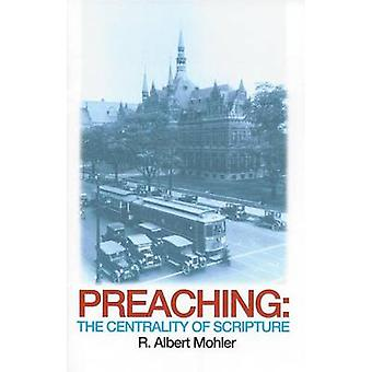 Preaching - The Centrality of Scripture by R. Albert Mohler - 97808515