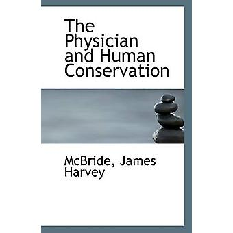 The Physician and Human Conservation by McBride James Harvey - 978111