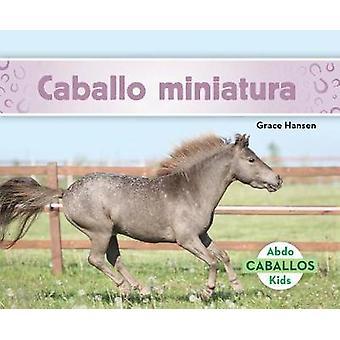 Caballo Miniatura (Miniature Horses) by Grace Hansen - 9781532102042