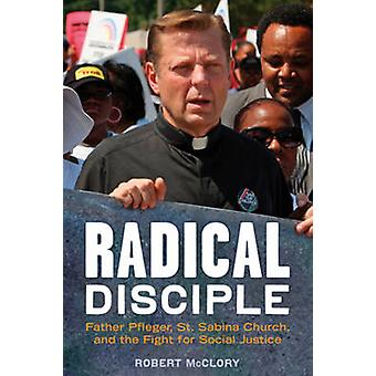 Radical Disciple - Father Pfleger - St. Sabina Church - and the Fight