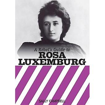 A Rebel's Guide to Rosa Luxemburg by Sally Campbell - 9781905192786 B