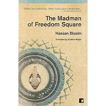 The Madman of Freedom Square by Hassan Blasim - Jonathan Wright - 978
