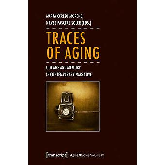Traces of Aging - Old Age and Memory in Contemporary Narrative by Mart