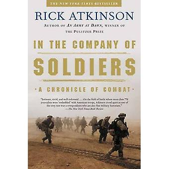 In the Company of Soldiers - A Chronicle of Combat by Rick Atkinson -