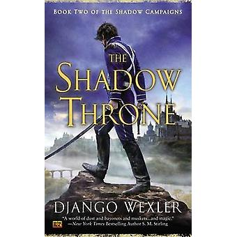 The Shadow Throne - Book Two of the Shadow Campaigns by Django Wexler