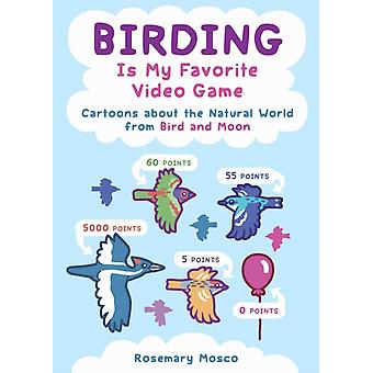 Birding Is My Favorite Video Game by Rosemary Mosco
