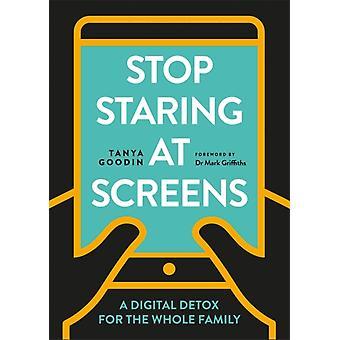 Stop Staring at Screens by Tanya Goodin