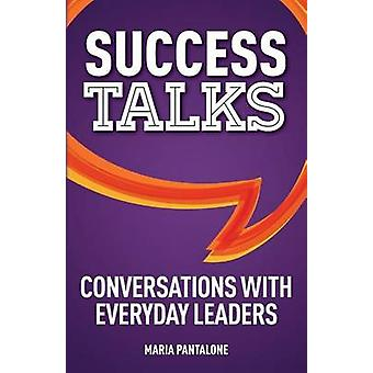 Success Talks Conversations with Everyday Leaders by Pantalone & Maria