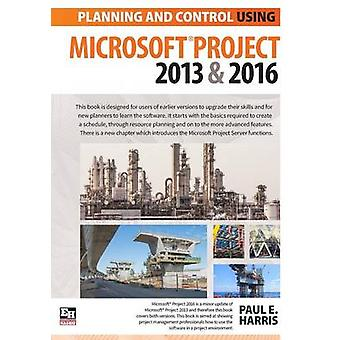 Planning and Control Using Microsoft Project 2013 and 2016 by Harris & Paul E
