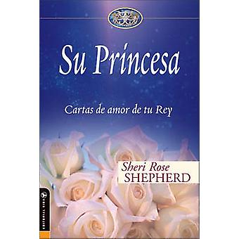 Su Princesa - Love Letters from Your King by Sheri Rose Shepherd - 978