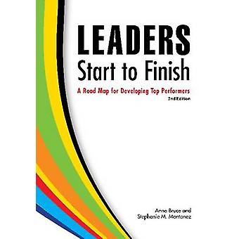 Leaders Start to Finish - A Road Map for Developing Top Performers by