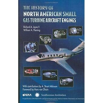 The History of North American Small Gas Turbine Aircraft Engines by R