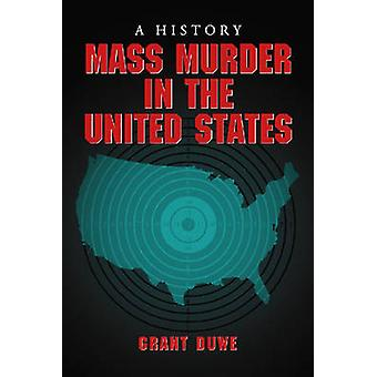 Mass Murder in the United States A History by Duwe & Grant