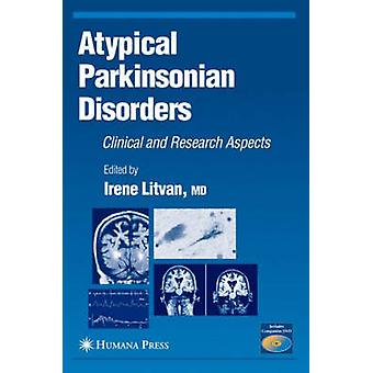Atypical Parkinsonian Disorders  Clinical and Research Aspects by Litvan & Irene
