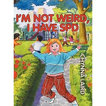 Im Not Weird I Have Sensory Processing Disorder SPD Alexandras Journey 2nd Edition by Laird & Chynna T.