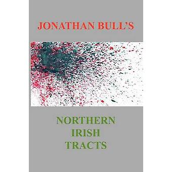 Jonathan Bulls Northern Irish Tracts by Bull & Jonathan