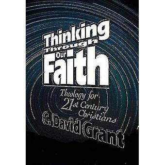 Thinking Through Our Faith by Grant & C. David