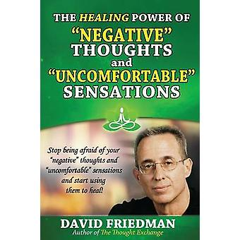 The Healing Power of Negative Thoughts and Uncomfortable Sensations by Friedman & David