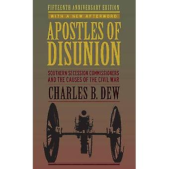 Apostles of Disunion Southern Secession Commissioners and the Causes of the Civil War Anniversary by Dew & Charles B