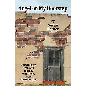 Angel on My Doorstep An Ordinary Womans Journey by Parker & Susan