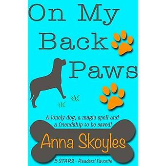 On My Back Paws A lonely dog a magic spell and a friendship to be saved by Skoyles & Anna