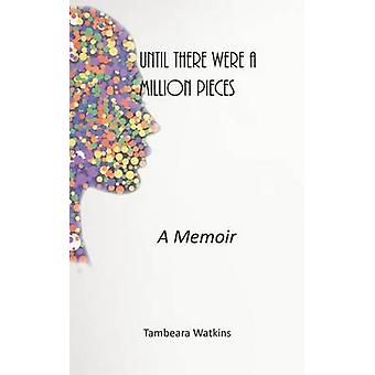 UNTIL THERE WERE A MILLION PIECES I WAS NOT WHOLE a birthmothers journey to healing and love by Watkins & Tambeara