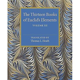The Thirteen Books of Euclids Elements by Heath & Thomas L.