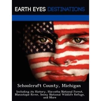 Schoolcraft County Michigan Including its History Hiawatha National Forest Manistique River Seney National Wildlife Refuge and More by Tipper & June