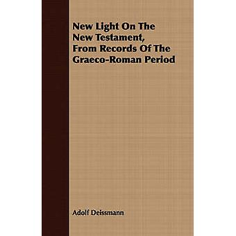 New Light On The New Testament From Records Of The GraecoRoman Period by Deissmann & Adolf