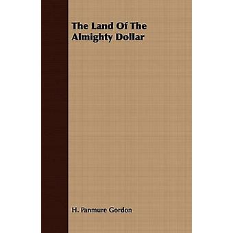 The Land Of The Almighty Dollar by Gordon & H. Panmure