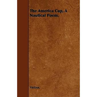 The America Cup a Nautical Poem. by Various