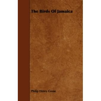 The Birds Of Jamaica by Gosse & Philip Henry