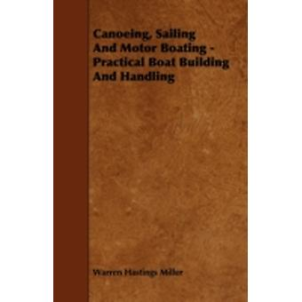Canoeing Sailing And Motor Boating  Practical Boat Building And Handling by Miller & Warren Hastings