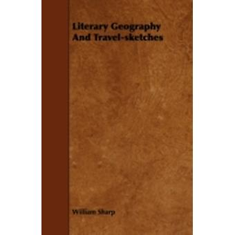 Literary Geography and TravelSketches by Sharp & William